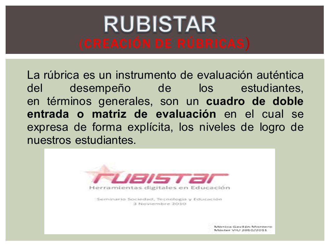 (CREACIÓN DE RÚBRICAS ) La rúbrica es un instrumento de evaluación auténtica del desempeño de los estudiantes, en términos generales, son un cuadro de
