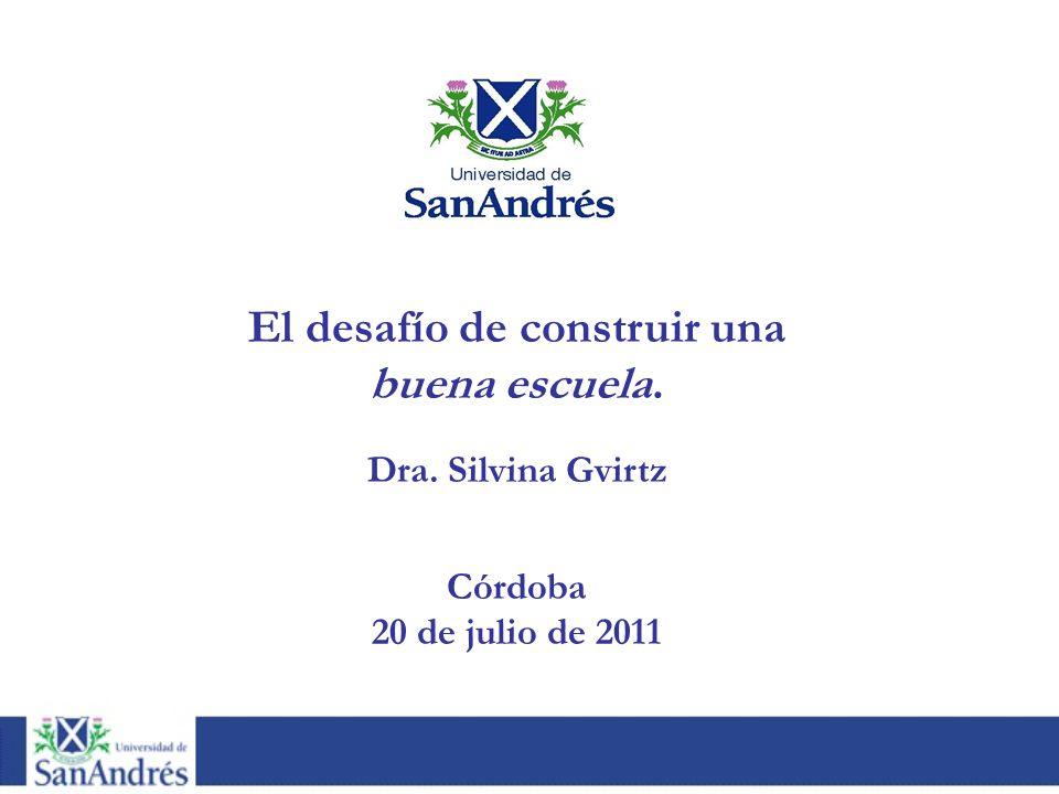 El desafío de construir una buena escuela. Dra. Silvina Gvirtz Córdoba 20 de julio de 2011