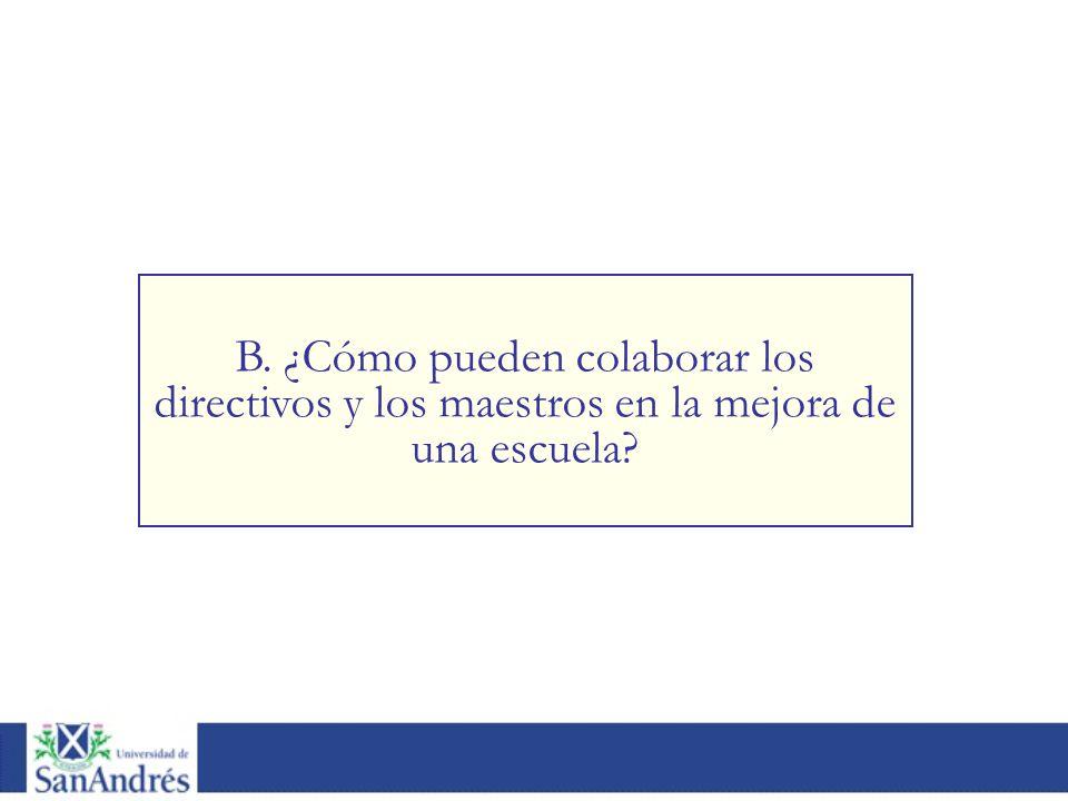 B. ¿Cómo pueden colaborar los directivos y los maestros en la mejora de una escuela?