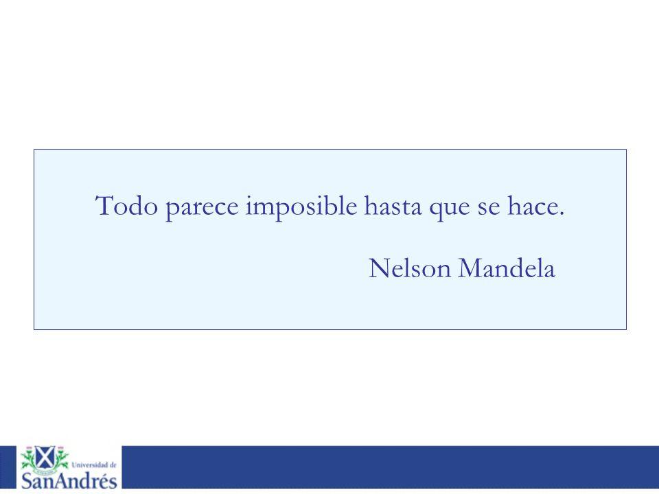 Todo parece imposible hasta que se hace. Nelson Mandela
