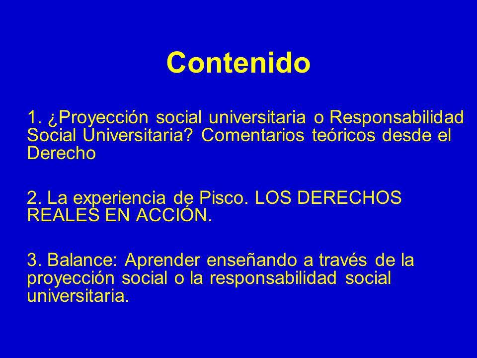 Contenido 1. ¿Proyección social universitaria o Responsabilidad Social Universitaria? Comentarios teóricos desde el Derecho 2. La experiencia de Pisco
