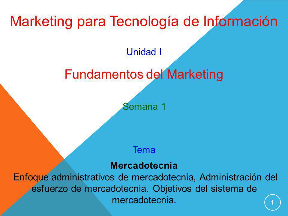1 Marketing para Tecnología de Información Unidad I Fundamentos del Marketing Mercadotecnia Enfoque administrativos de mercadotecnia, Administración d