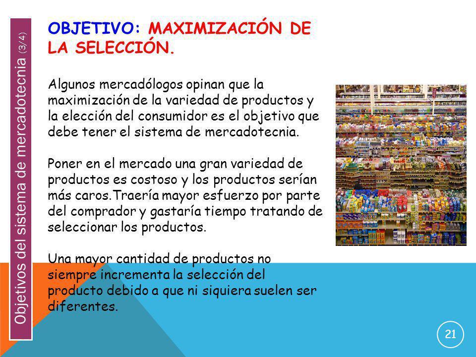 21 OBJETIVO: MAXIMIZACIÓN DE LA SELECCIÓN. Algunos mercadólogos opinan que la maximización de la variedad de productos y la elección del consumidor es