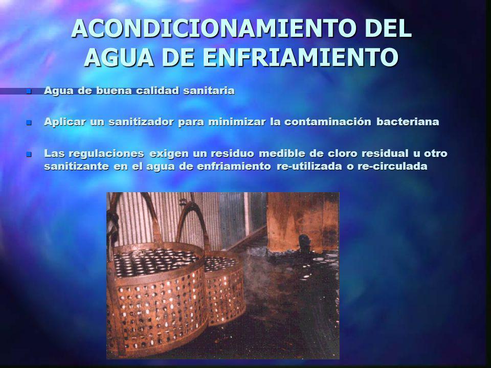 ACONDICIONAMIENTO DEL AGUA DE ENFRIAMIENTO n Agua de buena calidad sanitaria n Aplicar un sanitizador para minimizar la contaminación bacteriana n Las