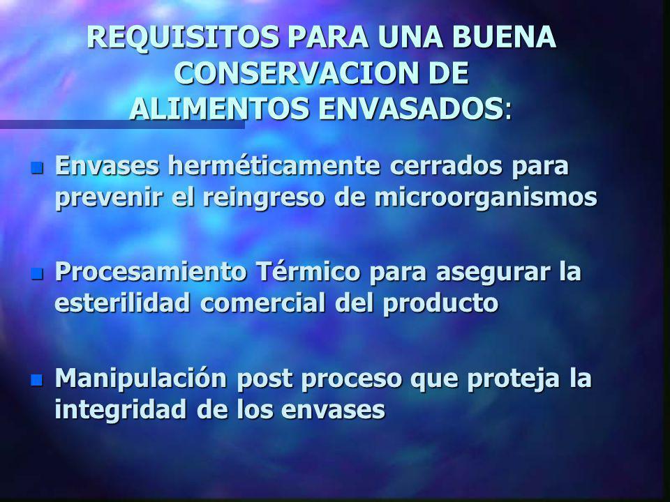 REQUISITOS PARA UNA BUENA CONSERVACION DE ALIMENTOS ENVASADOS: n Envases herméticamente cerrados para prevenir el reingreso de microorganismos n Proce