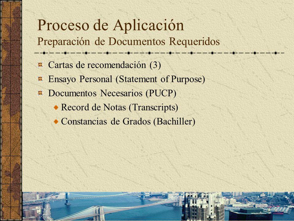 Proceso de Aplicación Preparación de Documentos Requeridos Cartas de recomendación (3) Ensayo Personal (Statement of Purpose) Documentos Necesarios (PUCP) Record de Notas (Transcripts) Constancias de Grados (Bachiller)