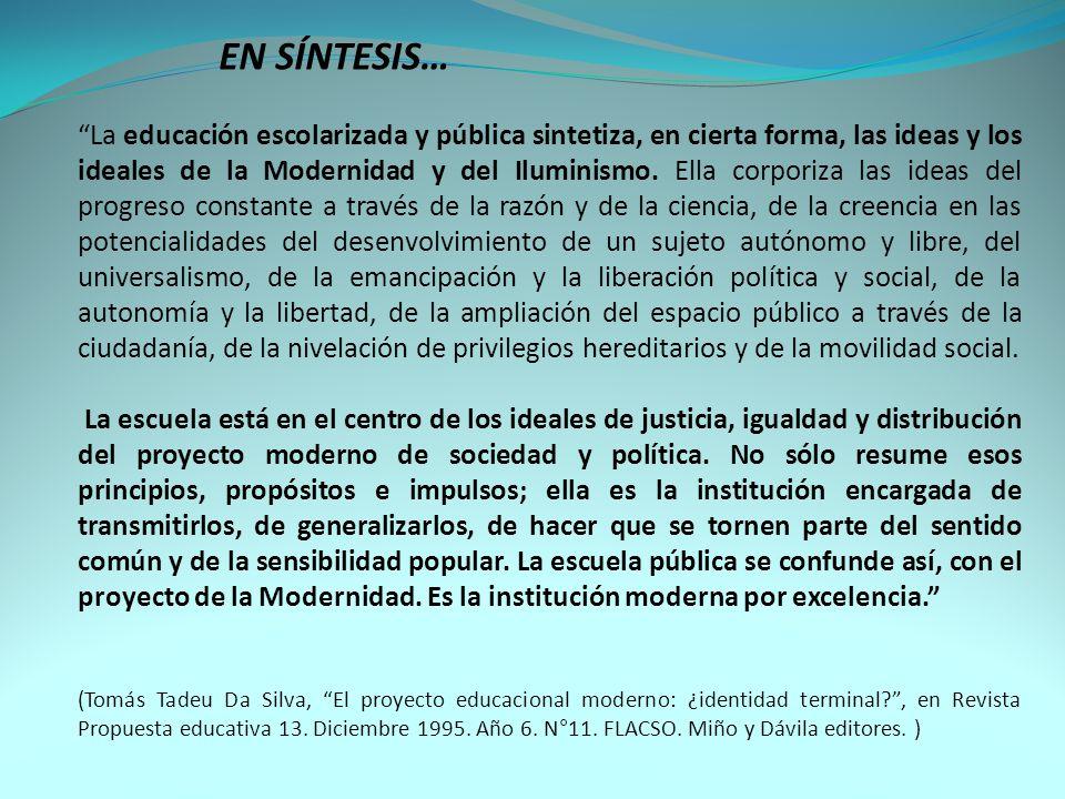 La educación escolarizada y pública sintetiza, en cierta forma, las ideas y los ideales de la Modernidad y del Iluminismo.