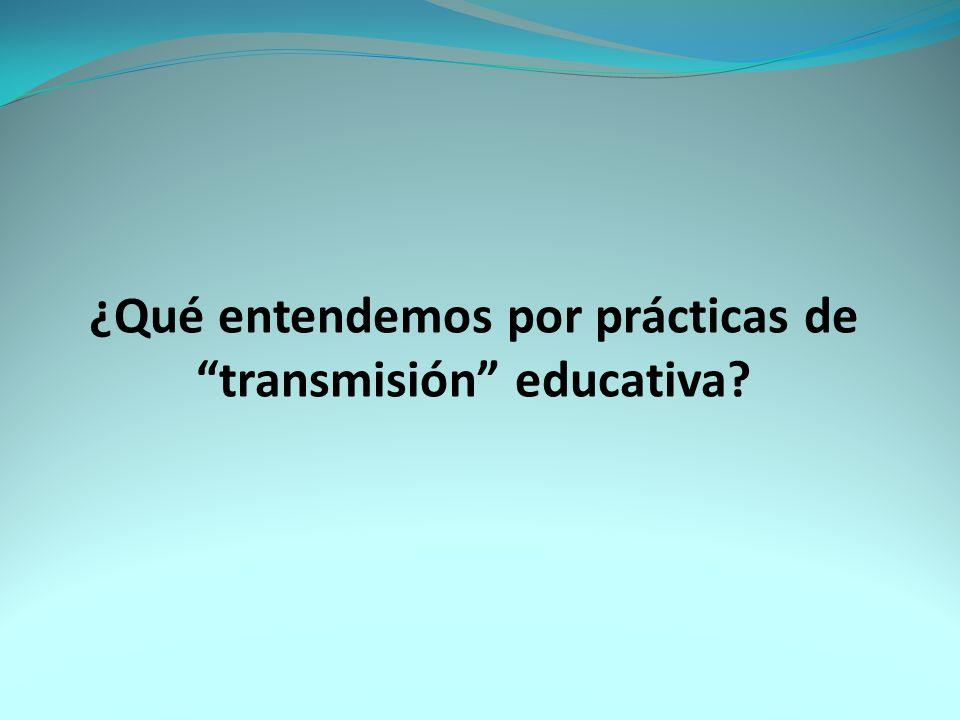 ¿Qué entendemos por prácticas de transmisión educativa?