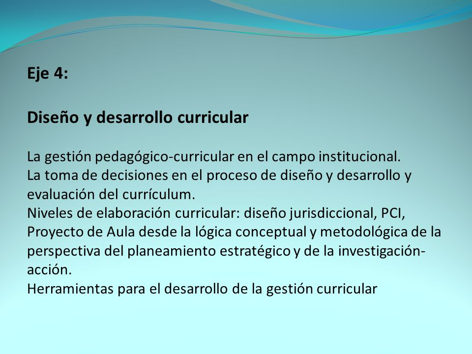 Eje 4: Diseño y desarrollo curricular La gestión pedagógico-curricular en el campo institucional.