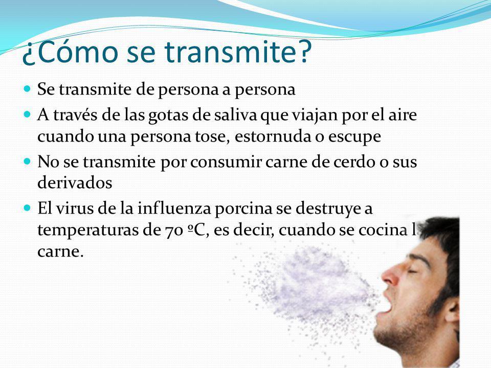 ¿Cómo se transmite? Se transmite de persona a persona A través de las gotas de saliva que viajan por el aire cuando una persona tose, estornuda o escu