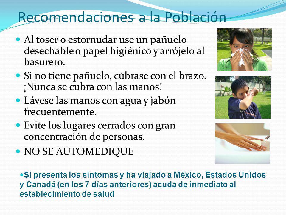 Recomendaciones a la Población Al toser o estornudar use un pañuelo desechable o papel higiénico y arrójelo al basurero. Si no tiene pañuelo, cúbrase