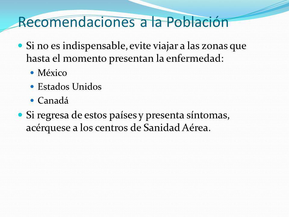 Si no es indispensable, evite viajar a las zonas que hasta el momento presentan la enfermedad: México Estados Unidos Canadá Si regresa de estos países