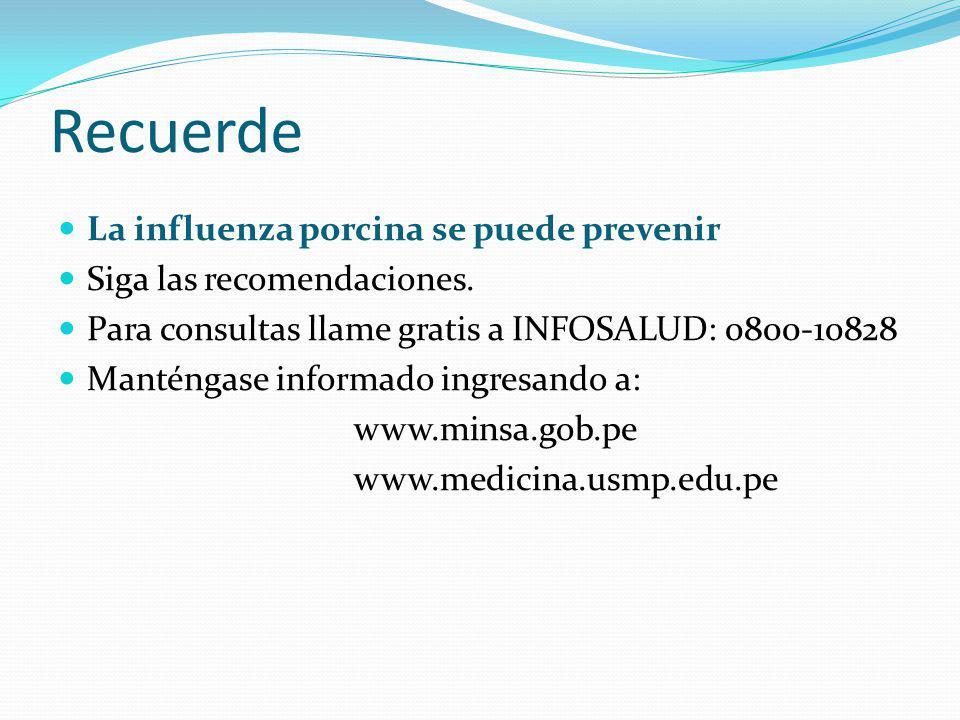 Recuerde La influenza porcina se puede prevenir Siga las recomendaciones. Para consultas llame gratis a INFOSALUD: 0800-10828 Manténgase informado ing