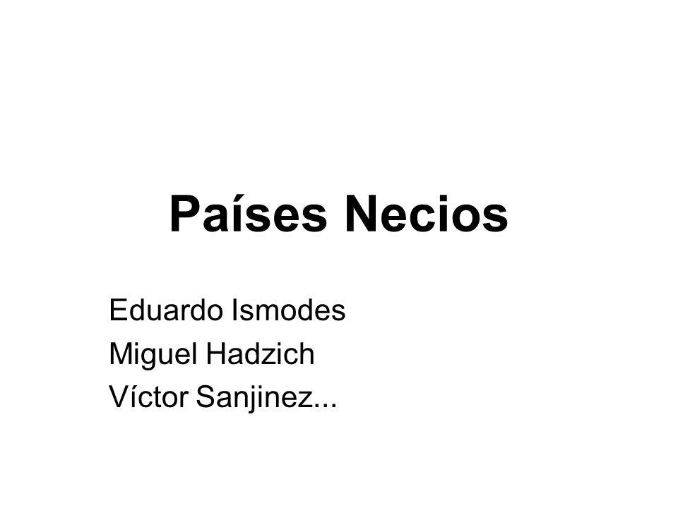 Países Necios Eduardo Ismodes Miguel Hadzich Víctor Sanjinez...
