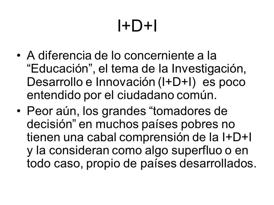 I+D+I A diferencia de lo concerniente a la Educación, el tema de la Investigación, Desarrollo e Innovación (I+D+I) es poco entendido por el ciudadano