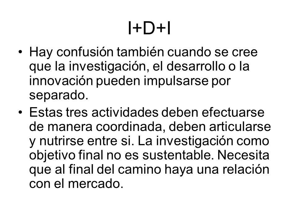 I+D+I Hay confusión también cuando se cree que la investigación, el desarrollo o la innovación pueden impulsarse por separado. Estas tres actividades