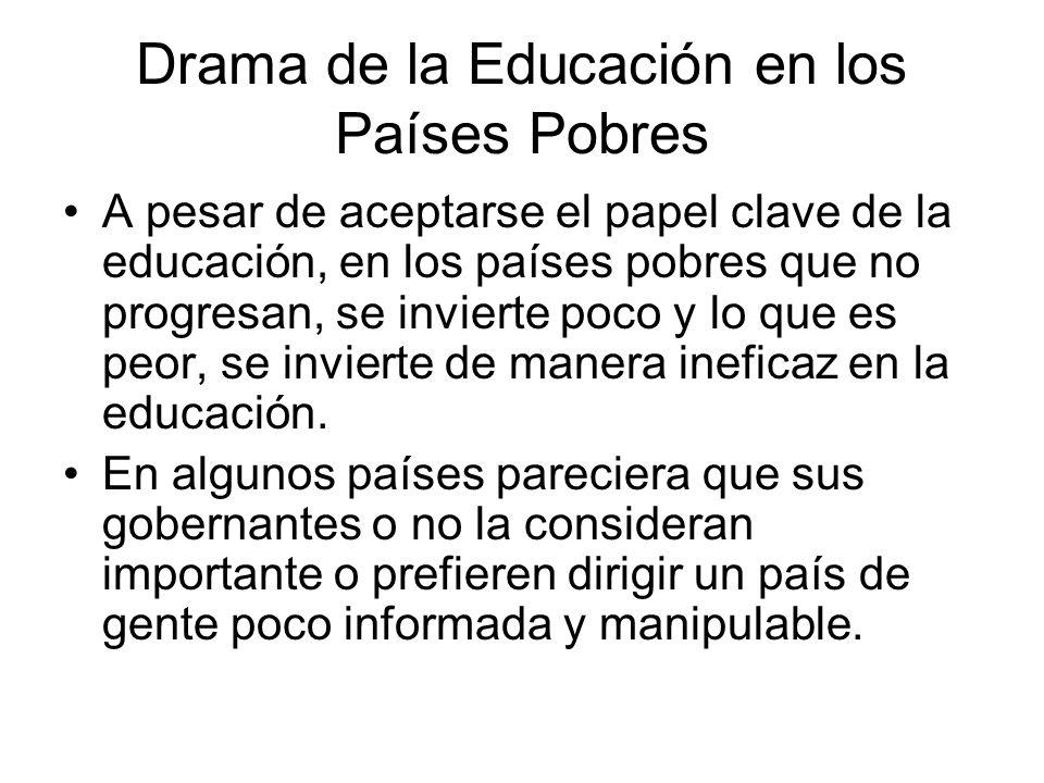 Drama de la Educación en los Países Pobres A pesar de aceptarse el papel clave de la educación, en los países pobres que no progresan, se invierte poc