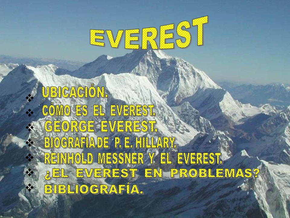 Everest (en tibetano, Chomolungma, diosa-madre), es el pico más alto del mundo.
