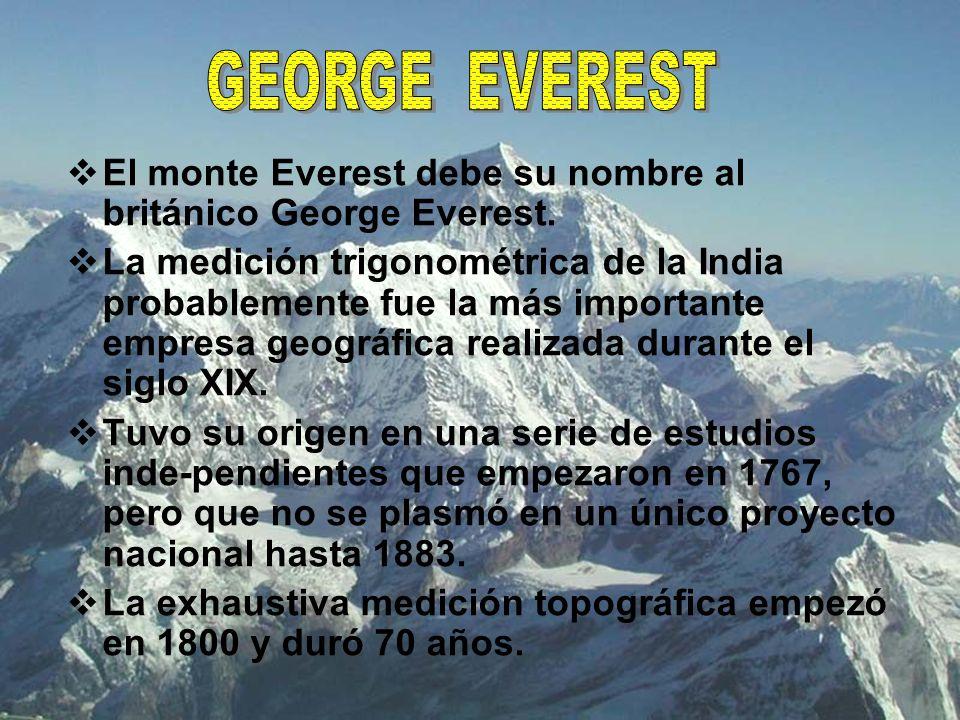 El monte Everest debe su nombre al británico George Everest. La medición trigonométrica de la India probablemente fue la más importante empresa geográ