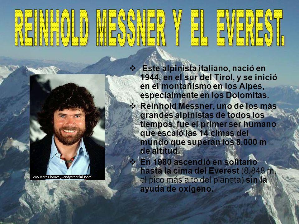 Este alpinista italiano, nació en 1944, en el sur del Tirol, y se inició en el montañismo en los Alpes, especialmente en los Dolomitas. Reinhold Messn