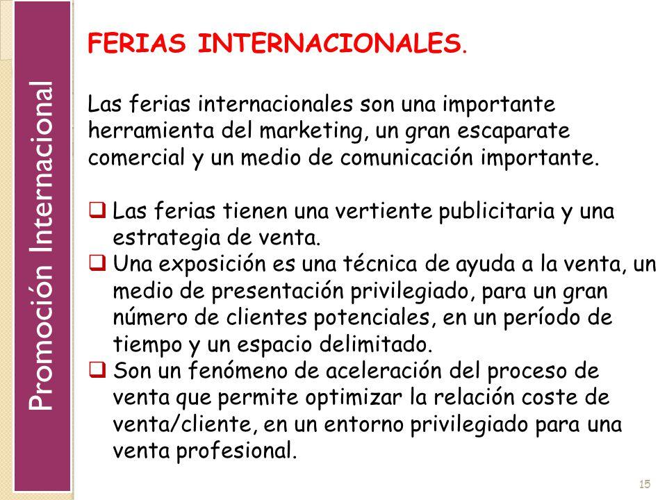 15 FERIAS INTERNACIONALES. Las ferias internacionales son una importante herramienta del marketing, un gran escaparate comercial y un medio de comunic