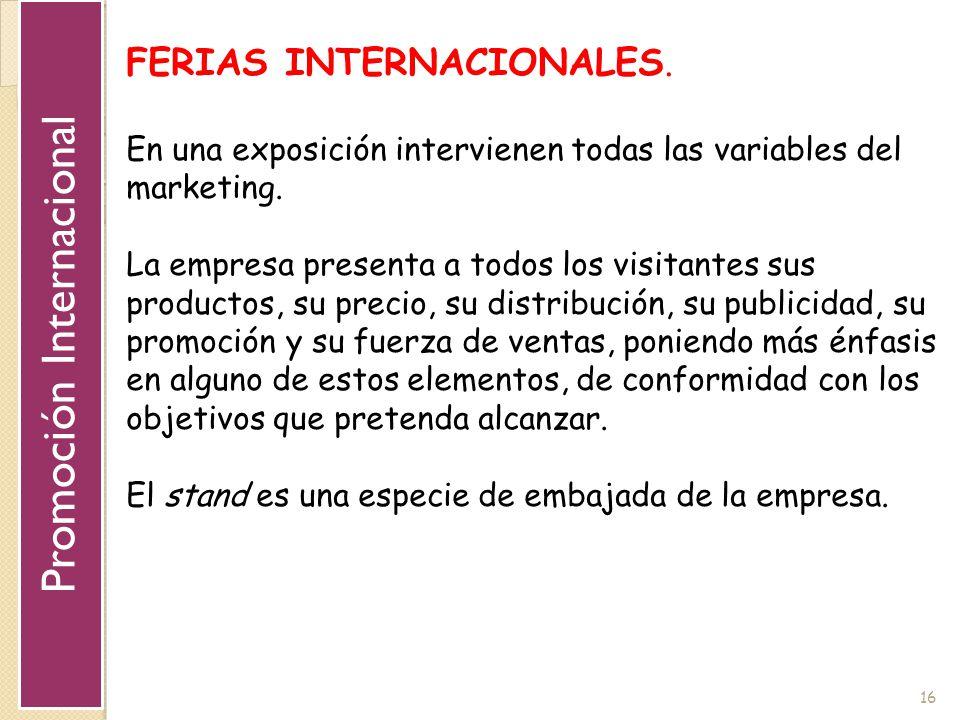 16 FERIAS INTERNACIONALES. En una exposición intervienen todas las variables del marketing. La empresa presenta a todos los visitantes sus productos,