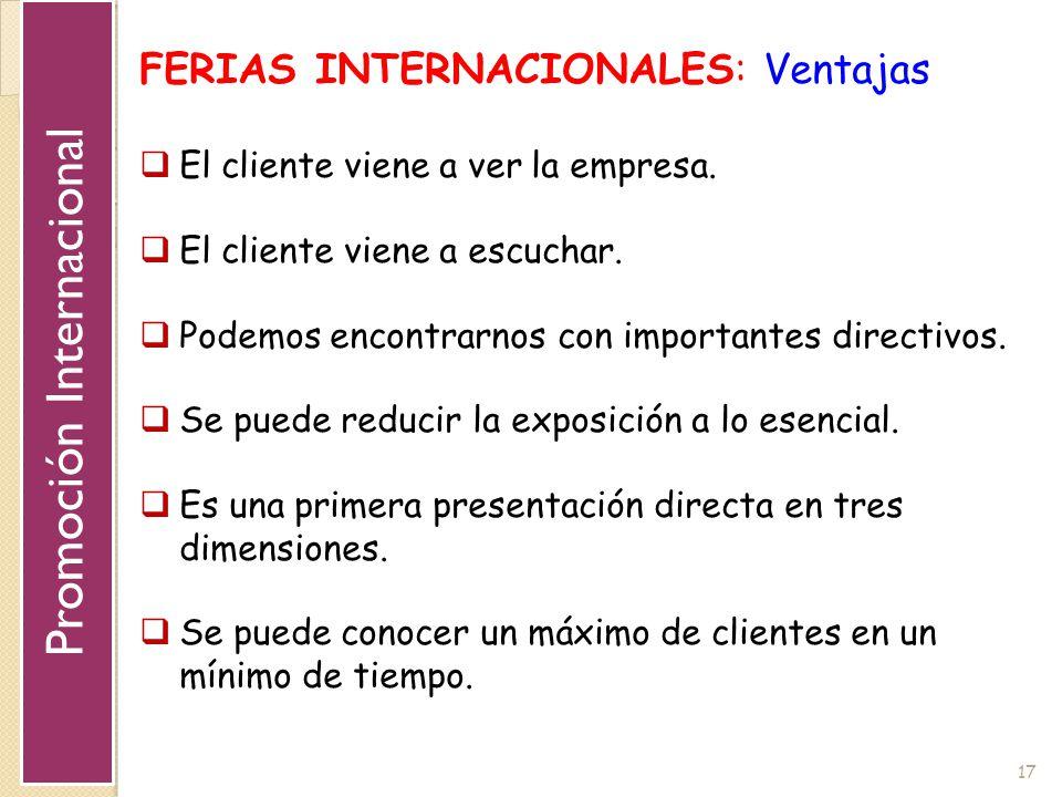 17 FERIAS INTERNACIONALES: Ventajas El cliente viene a ver la empresa. El cliente viene a escuchar. Podemos encontrarnos con importantes directivos. S