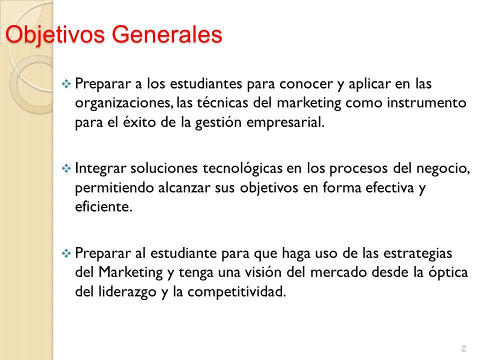 Objetivos Generales Preparar a los estudiantes para conocer y aplicar en las organizaciones, las técnicas del marketing como instrumento para el éxito
