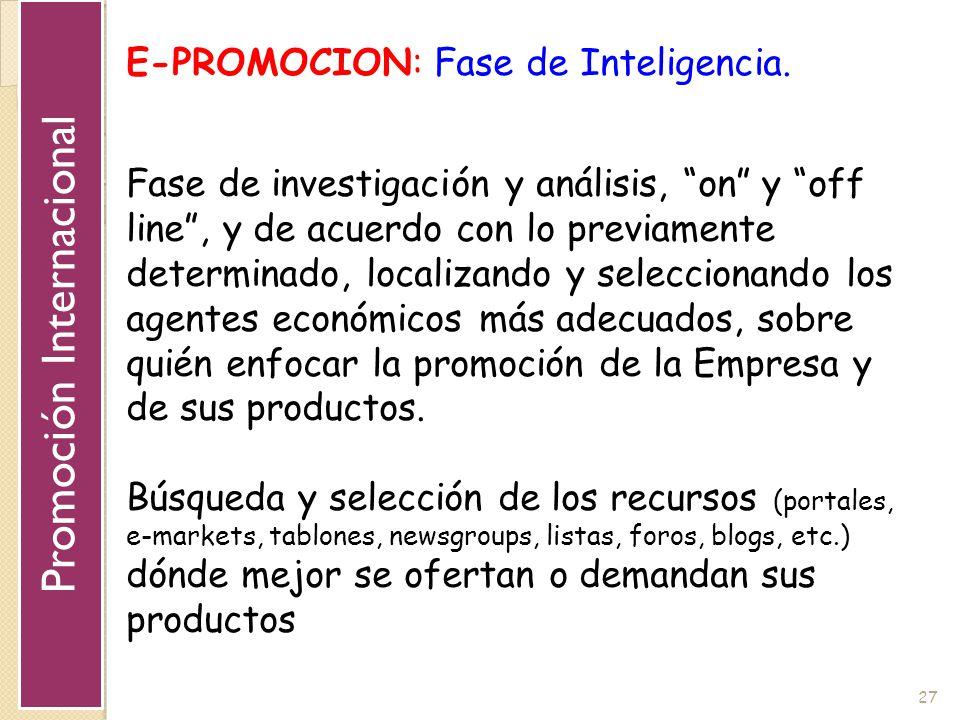 27 E-PROMOCION: Fase de Inteligencia. Fase de investigación y análisis, on y off line, y de acuerdo con lo previamente determinado, localizando y sele