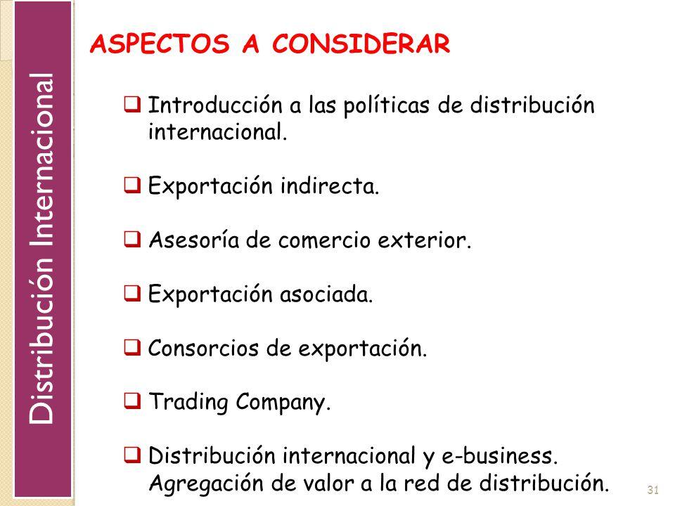 31 ASPECTOS A CONSIDERAR Introducción a las políticas de distribución internacional. Exportación indirecta. Asesoría de comercio exterior. Exportación