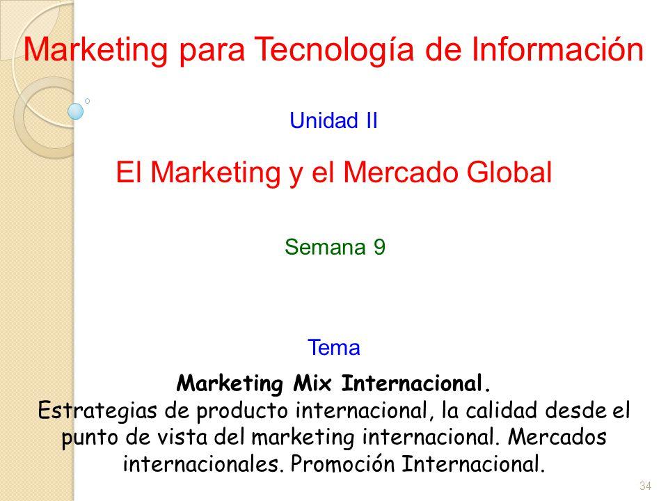34 Marketing para Tecnología de Información Unidad II El Marketing y el Mercado Global Marketing Mix Internacional. Estrategias de producto internacio