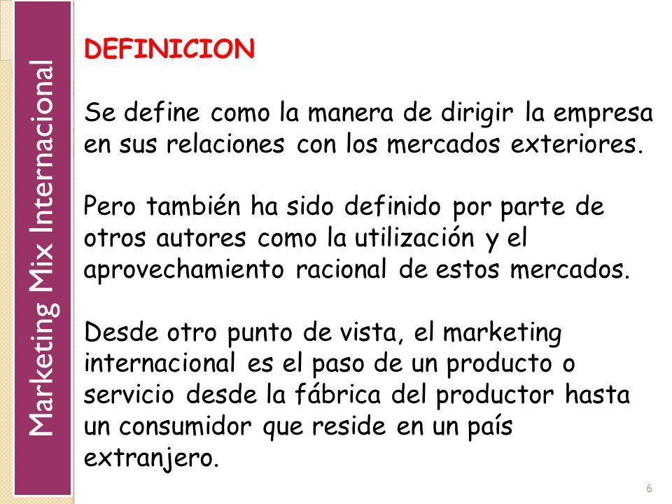 6 DEFINICION Se define como la manera de dirigir la empresa en sus relaciones con los mercados exteriores. Pero también ha sido definido por parte de