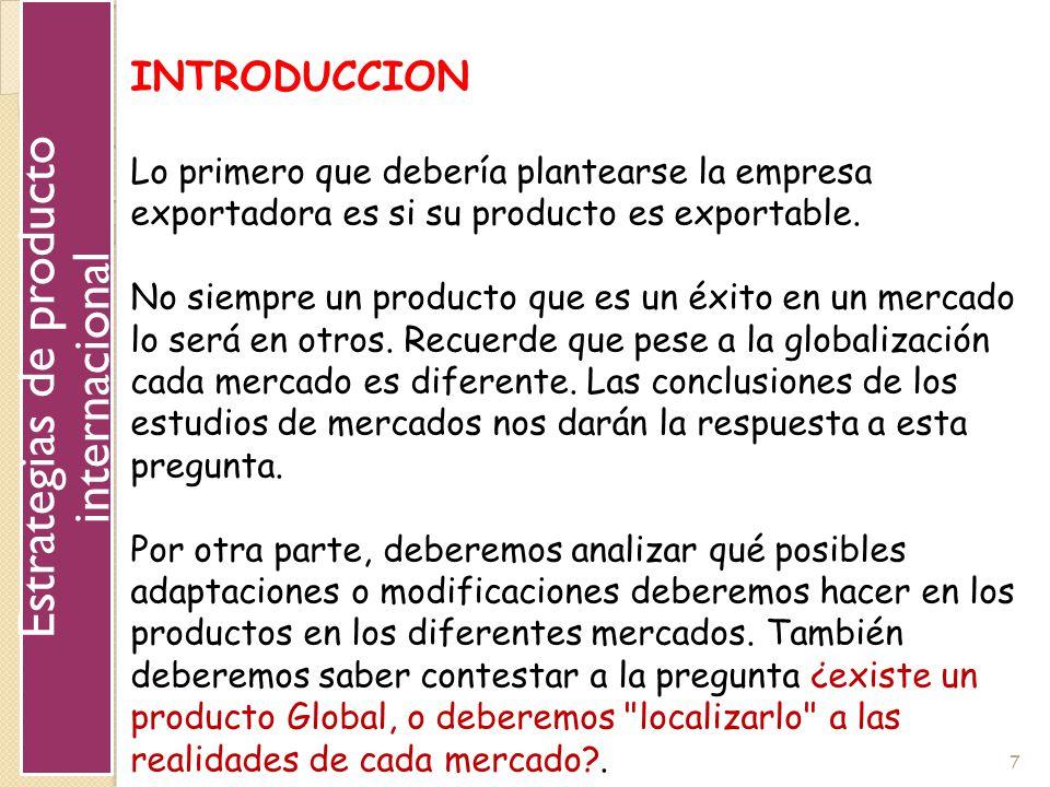 7 INTRODUCCION Lo primero que debería plantearse la empresa exportadora es si su producto es exportable. No siempre un producto que es un éxito en un