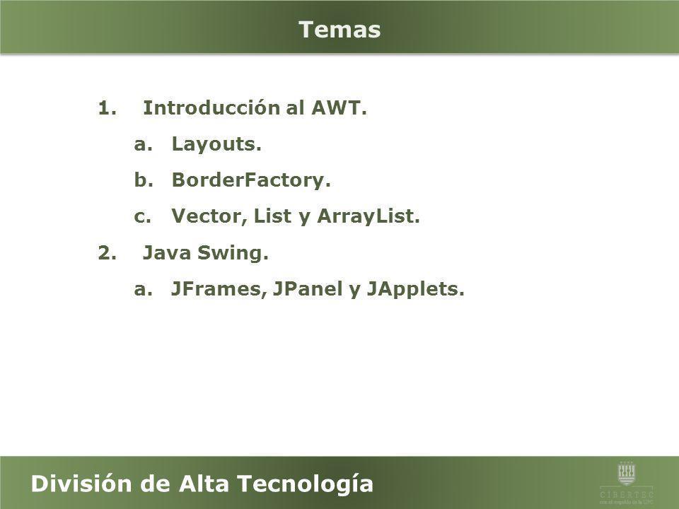 División de Alta Tecnología Java Fundamentals Abstract Window Toolkit (AWT) y Java Swing
