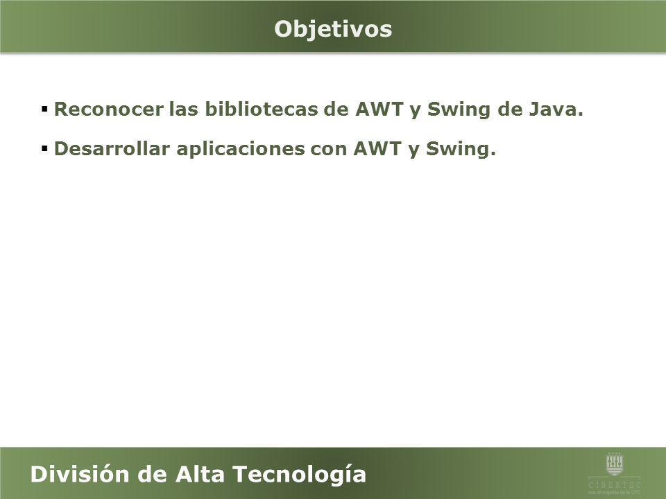 División de Alta Tecnología Temas 1.Introducción al AWT. a.Layouts. b.BorderFactory. c.Vector, List y ArrayList. 2.Java Swing. a.JFrames, JPanel y JAp