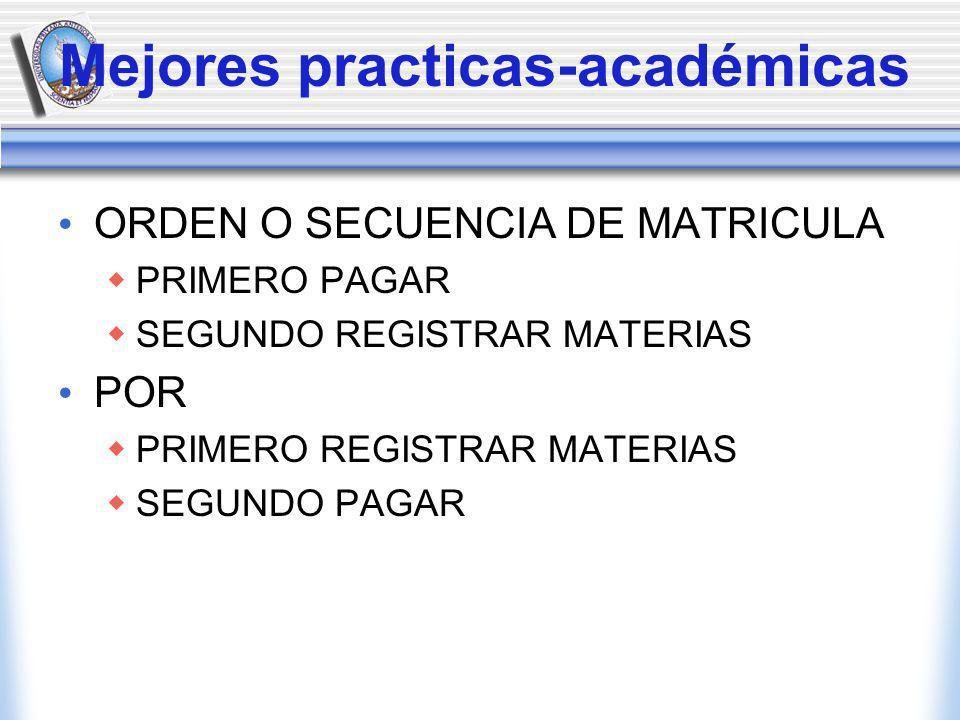 Mejores practicas-académicas ORDEN O SECUENCIA DE MATRICULA PRIMERO PAGAR SEGUNDO REGISTRAR MATERIAS POR PRIMERO REGISTRAR MATERIAS SEGUNDO PAGAR