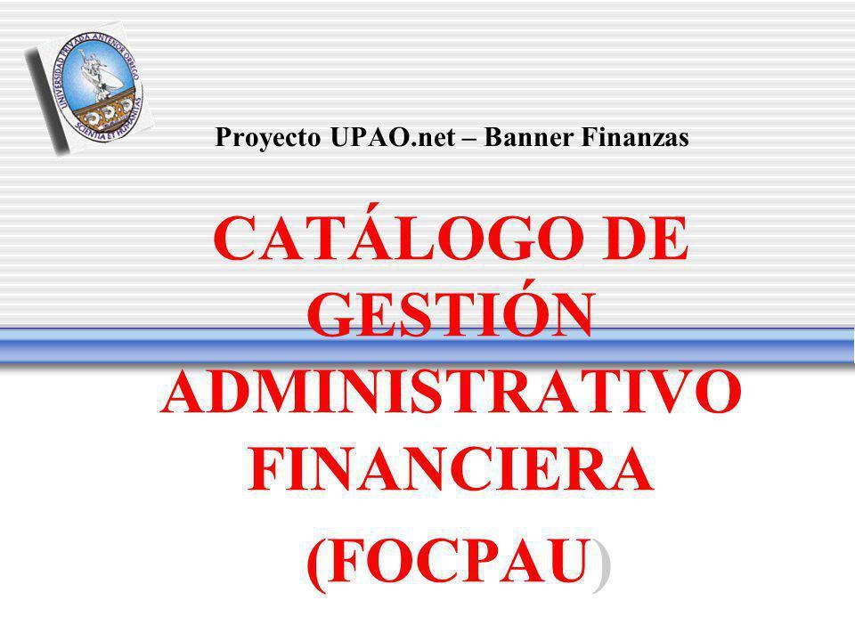 Proyecto UPAO.net – Banner Finanzas CATÁLOGO DE GESTIÓN ADMINISTRATIVO FINANCIERA (FOCPAU)
