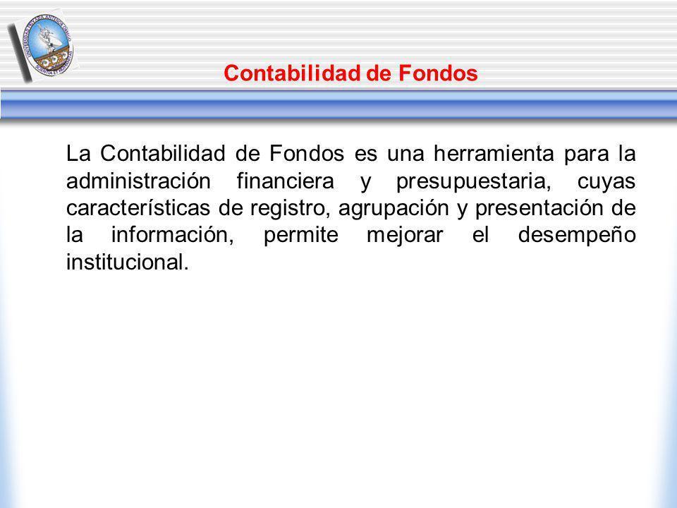 Contabilidad de Fondos La Contabilidad de Fondos es una herramienta para la administración financiera y presupuestaria, cuyas características de registro, agrupación y presentación de la información, permite mejorar el desempeño institucional.