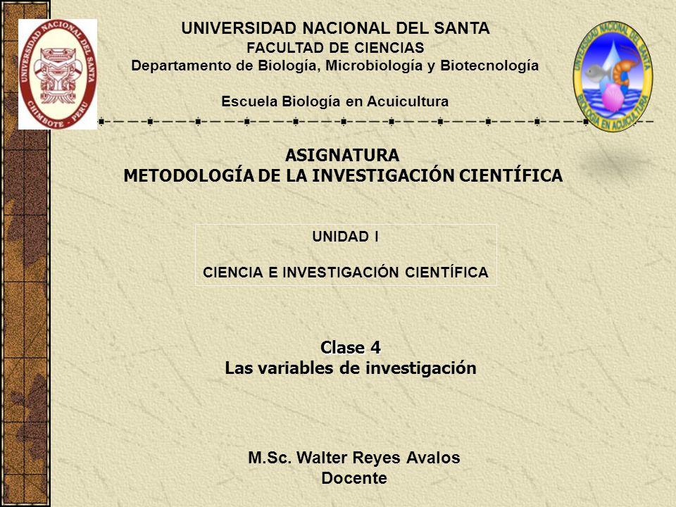 ASIGNATURA METODOLOGÍA DE LA INVESTIGACIÓN CIENTÍFICA UNIVERSIDAD NACIONAL DEL SANTA FACULTAD DE CIENCIAS Departamento de Biología, Microbiología y Biotecnología Escuela Biología en Acuicultura M.Sc.