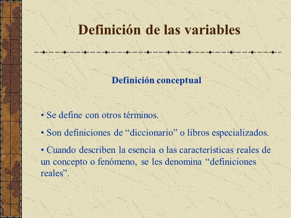 Definición de las variables Definición conceptual Se define con otros términos. Son definiciones de diccionario o libros especializados. Cuando descri