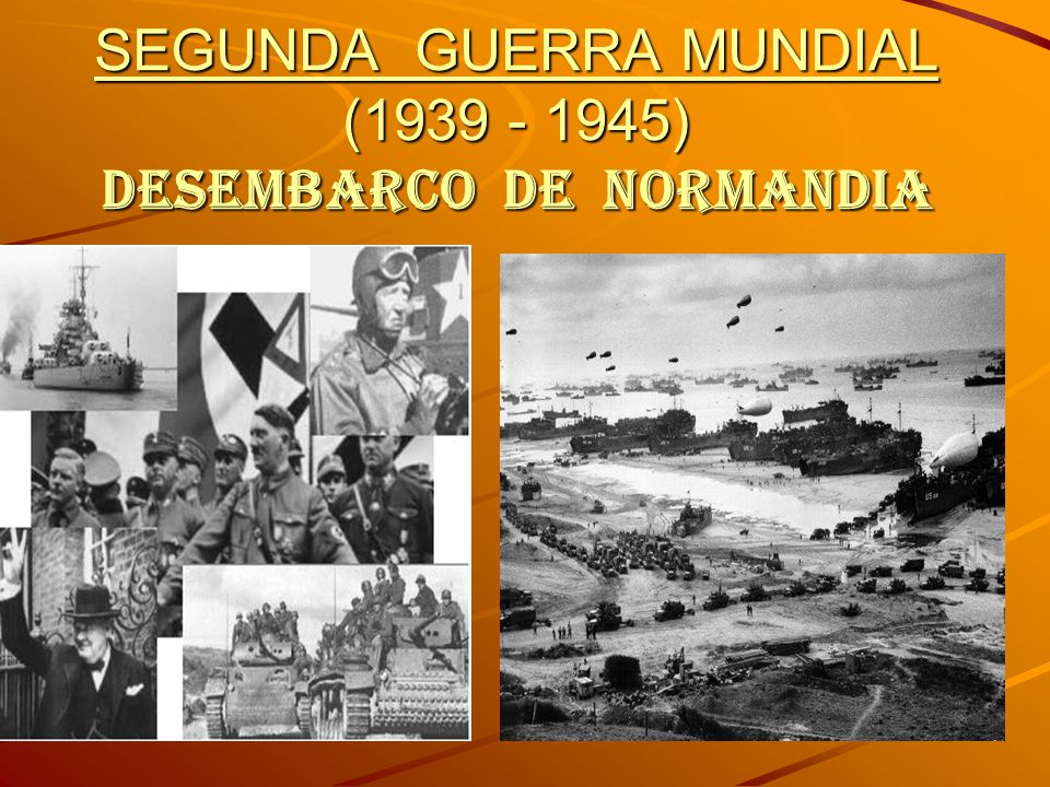 SEGUNDA GUERRA MUNDIAL (1939 - 1945) DESEMBARCO DE NORMANDIA