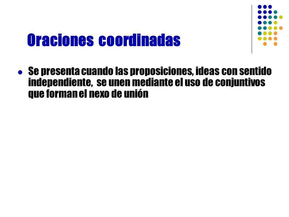 Las oraciones compuestas pueden ser: _ Coordinadas _ Yuxtapuestas _ Subordinadas