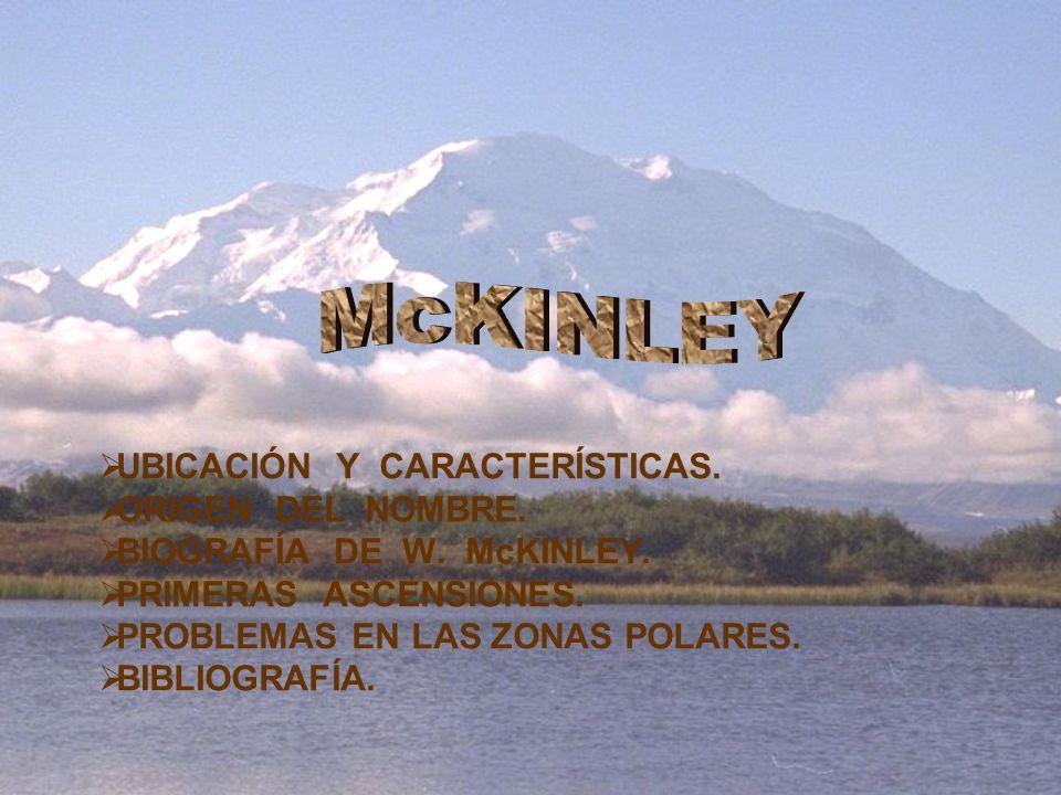 UBICACIÓN Y CARACTERÍSTICAS. ORIGEN DEL NOMBRE. BIOGRAFÍA DE W. McKINLEY. PRIMERAS ASCENSIONES. PROBLEMAS EN LAS ZONAS POLARES. BIBLIOGRAFÍA.