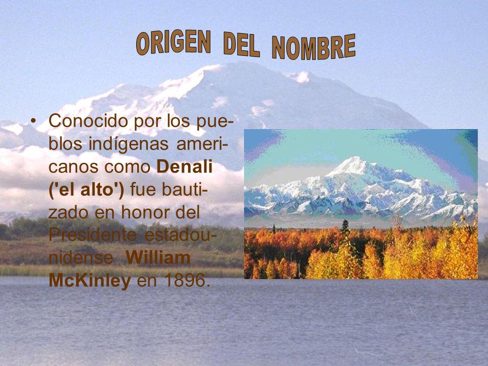 Conocido por los pue- blos indígenas ameri- canos como Denali ('el alto') fue bauti- zado en honor del Presidente estadou- nidense William McKinley en