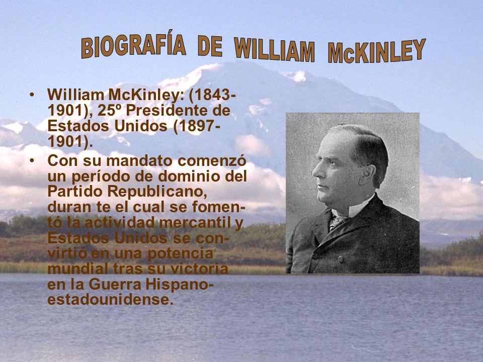William McKinley: (1843- 1901), 25º Presidente de Estados Unidos (1897- 1901). Con su mandato comenzó un período de dominio del Partido Republicano, d