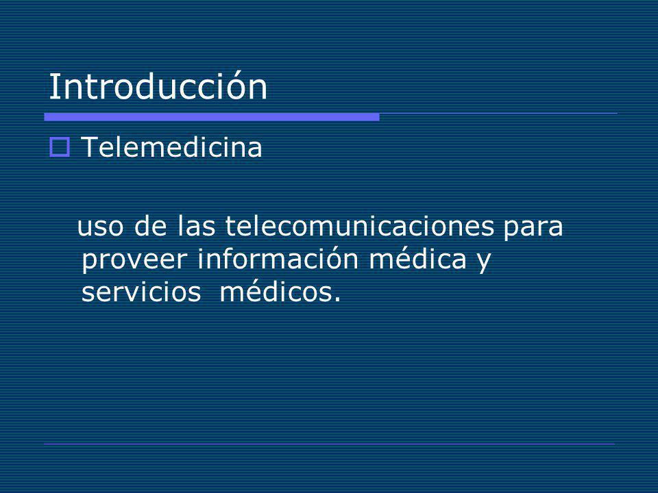 Introducción Telemedicina uso de las telecomunicaciones para proveer información médica y servicios médicos.