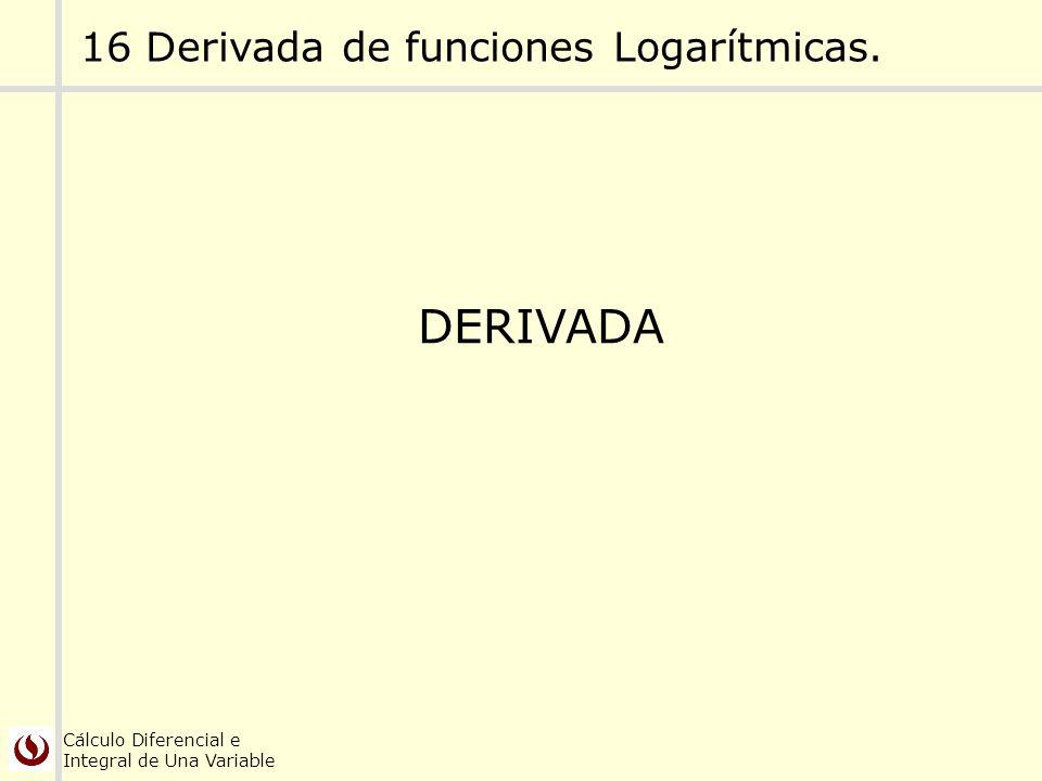 Cálculo Diferencial e Integral de Una Variable DERIVADA 16 Derivada de funciones Logarítmicas.