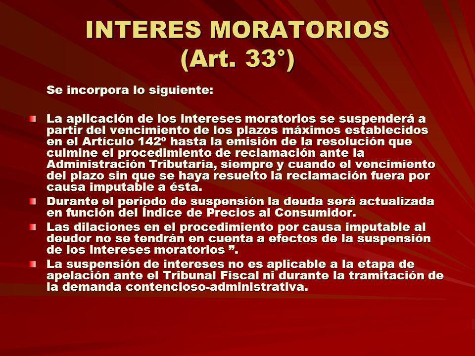 INTERES MORATORIOS (Art. 33°) Se incorpora lo siguiente: La aplicación de los intereses moratorios se suspenderá a partir del vencimiento de los plazo