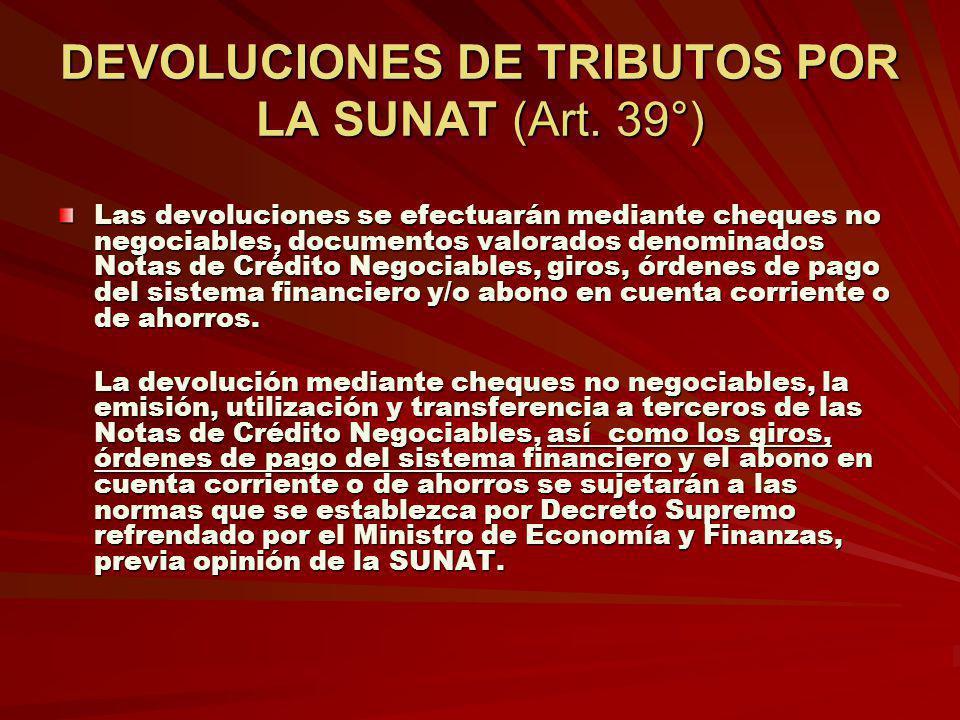 DEVOLUCIONES DE TRIBUTOS POR LA SUNAT (Art. 39°) Las devoluciones se efectuarán mediante cheques no negociables, documentos valorados denominados Nota