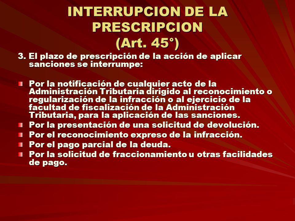 INTERRUPCION DE LA PRESCRIPCION (Art. 45°) 3. El plazo de prescripción de la acción de aplicar sanciones se interrumpe: Por la notificación de cualqui